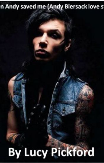 When Andy saved me. (Andy Biersack love story)