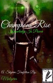 Champions Rise (Skyrim Fanfic.) by Malgeres