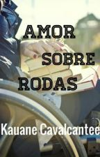Amor Sobre Rodas  by KauaneCavalcantee