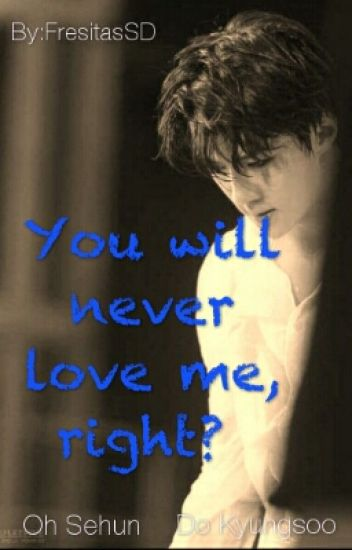 You will never love me, right? (SeSoo)