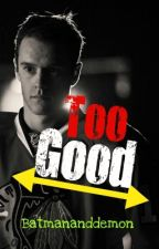 Too Good (A Jonathan Toews Love Story) by Batmananddemon