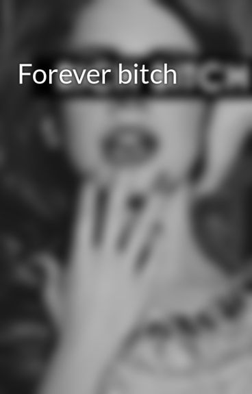 Forever bitch