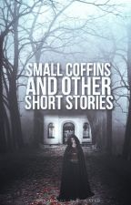 Small Coffins and Other Short Stories by robin_writes