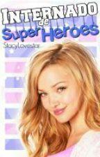 Internado de ¿Super héroes? (Se pasará a Borrador el 29 de Febrero) by xteydx