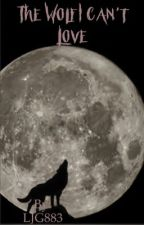 The Wolf I Can't Love (Mature Content) (complete) by LJG883