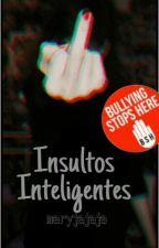 Insultos Inteligentes-Finalizado by maryjajaja