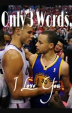 Only 3 Words, I Love You (Blake Griffin + Stephen Curry Fanfiction) by jennywhite12