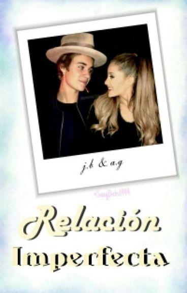 Relación imperfecta (Justin Bieber y Ariana Grande) {EDITANDO}