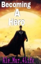 Becoming A Hero: Book 1*Complete* by ale_mar_4life