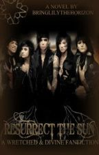 Resurrect The Sun (A BVB Wretched and Divine fanfiction) by BringLilyTheHorizon