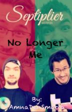 No Longer Me/ Septicplier Fan-Fictions by AmnaDenSmarta