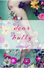 Dear Bully by littlejanel