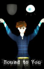 Bound To You (Gravity Falls Fanfiction) by unbound-imagination