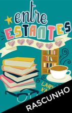 Entre Estantes [em revisão] by LaryssaFX