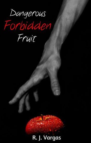 Dangerous Forbidden Fruit