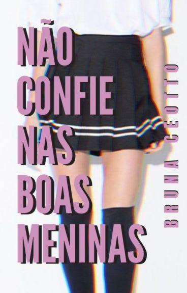 Não Confie Nas Boas Meninas by BrunaCeotto