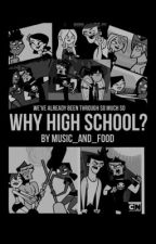 Why High School? by music_and_food