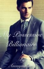 My Possessive Billionaire by 420_bookworm_