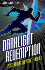 DarkLight Redemption: Post-Human Universe - Book One by JosephMikolay