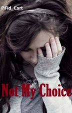 Not My Choice (SLOW UPDATE) by PFid_Esrt