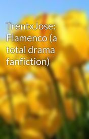 TrentxJose: Flamenco (a total drama fanfiction) by tcookie88