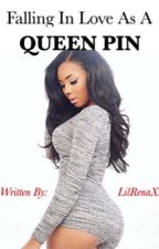 Falling in Love as a Queen Pin (Urban Fiction) by LilRenaXx