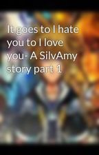 It goes to I hate you to I love you- A SilvAmy story part 1 by moonlighthewolf