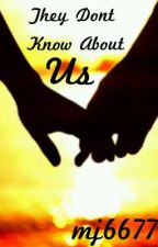 They Don't Know About Us (Harry Styles Fanfic) by mj6677