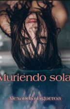 Muriendo Sola. by Alexandra__Figueroa