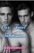 Our Total Submission (Vampire, manxman)**Vamps Book 2** by ladydianna01