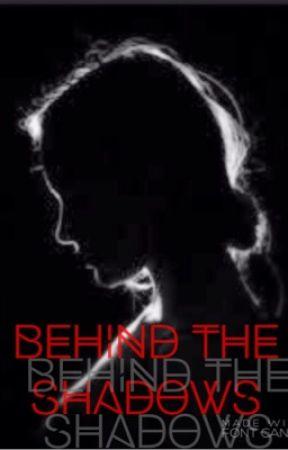 Behind the Shadows [Book One] by InternetJunkie