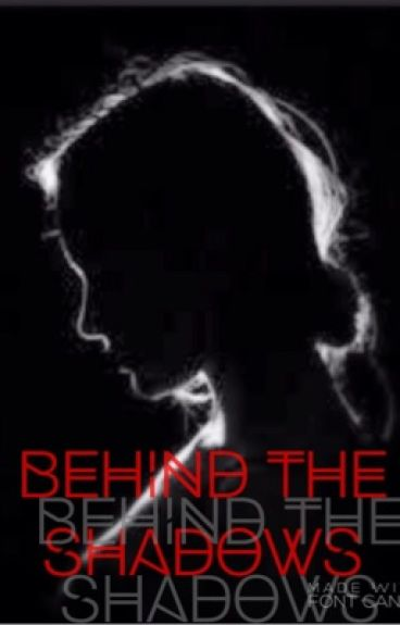 Behind the Shadows [Book One] by InternetJunkie