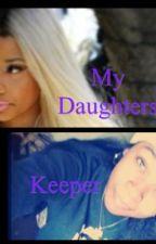 Nicki Minaj-My Daughters Keeper (Completed) by Uniqueee