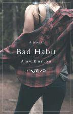 Bad Habit (Not edited) by AmyLouiseBurton