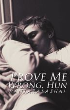 Prove Me Wrong, Hun. by PantaraLashai