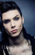 I love you idiot - Andy Biersack by LuarSykes