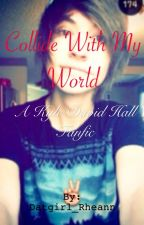 Collide With My World ; A Kyle David Hall Fanfic by Datgirl_rheann