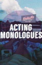 Acting Monologues by x0xnuttyshellx0x