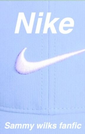 Nike // Sammy wilkinson fanfic by teddybae21