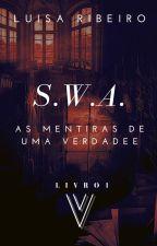 S.W.A. - Entre Segredos e Mentiras, Uma Chance de Viver #Wattys2016 by LuisaRibeiro7