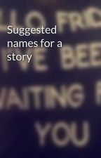 Suggested names for a story by RossieMarie