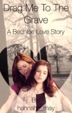 Drag Me To The Grave (Bechloe) by kendricksendrick