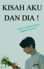 Kisah Aku Dan Dia! ✔ by hanxxx_