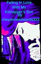 Falling In Love With My Kidnappers Son by cheyenneedwards333