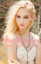 After Rejection(#Wattys2015) by xoxo_kiss_and_tell