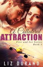 A Collateral Attraction [Fire & Ice Series 1] SAMPLE CHAPTERS ONLY by MorrighansMuse