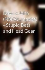 Dave x John (NSFW...maybe) ~Stupid Bets and Head Gear by adagioGrunge