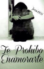 Te prohibo enamorarte...[EDITANDO] by jessi1905