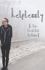 Helplessly [a Kyle David Hall fanfic] (wattys 2017) by PierceTheClari