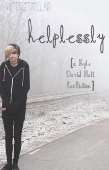 Helplessly [a Kyle David Hall fanfic]